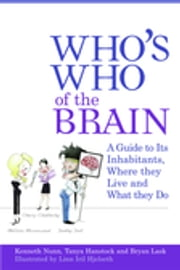 Who's Who of the Brain - A Guide to Its Inhabitants, Where They Live and What They Do ebook by Tanya Hanstock,Bryan Lask,Ken Nunn