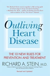 Outliving Heart Disease - The 10 New Rules for Prevention and Treatment ebook by Richard A. Stein, M.D.