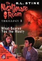 The Nightmare Room Thrillogy #2: What Scares You the Most? ebook by R.L. Stine