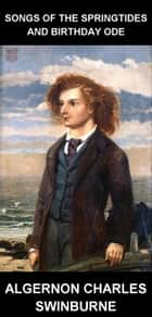 Songs of the Springtides and Birthday Ode [con Glossario in Italiano] ebook by Algernon Charles Swinburne, Eternity Ebooks