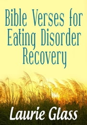Bible Verses for Eating Disorder Recovery ebook by Laurie Glass