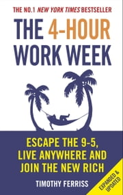 The 4-Hour Work Week - Escape the 9-5, Live Anywhere and Join the New Rich 電子書 by Timothy Ferriss