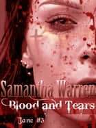 Blood & Tears (Jane #3) ebook by Samantha Warren