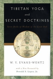 Tibetan Yoga and Secret Doctrines - Or Seven Books of Wisdom of the Great Path, According to the Late L=ama Kazi Dawa-Samdup's English Rendering ebook by W. Y. Evans-Wentz,R. R. Marett,Chen-Chi Chang,Donald S. Lopez