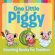 One Little Piggy: Counting Books for Toddlers - Early Learning Books K-12 ebook by Speedy Publishing LLC