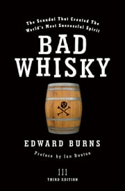 Bad Whisky - The Scandal That Created The World's Most Successful Spirit ebook by Edward Burns