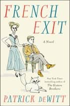 French Exit - A Novel ebooks by Patrick deWitt