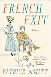 French Exit - A Novel ebook by Patrick deWitt