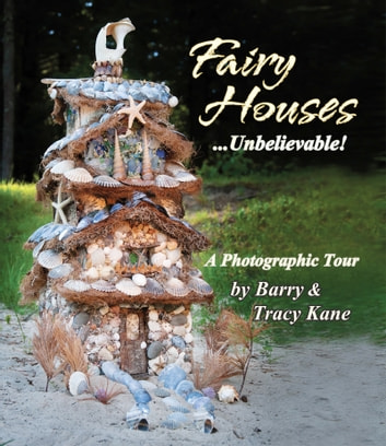 Fairy Houses . . . Unbelievable! - A Photographic Tour ebook by Barry Kane,Tracy Kane