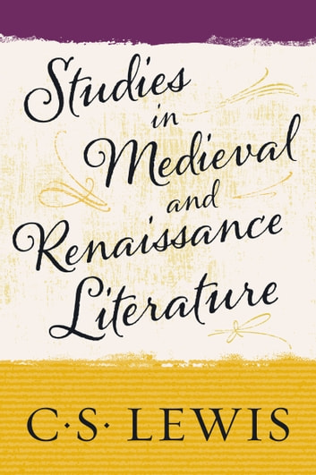 Studies in Medieval and Renaissance Literature ebook by C. S. Lewis