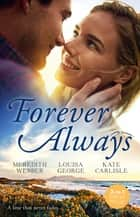 Forever Always/The Man She Could Never Forget/Backstage with Her Ex/Second-Chance Seduction ebook by Meredith Webber, Kate Carlisle, Louisa George