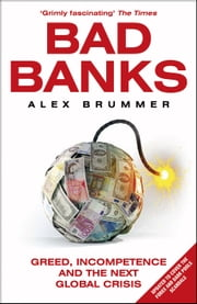 Bad Banks - Greed, Incompetence and the Next Global Crisis ebook by Alex Brummer