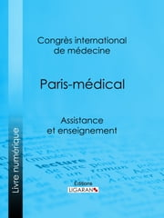 Paris-médical - Assistance et enseignement ebook by Congrès international de médecine,Alexis Dureau,Ligaran