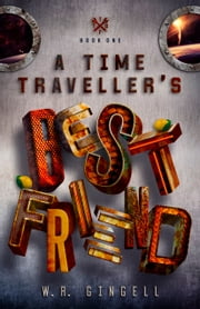 A Time Traveller's Best Friend ebook by W.R. Gingell