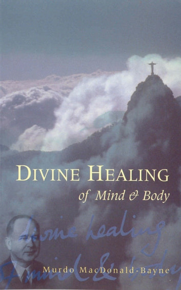 Divine Healing Of Mind & Body ebook by Dr Murdo MacDonald-Bayne