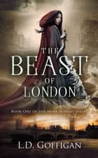 The Beast of London ebook by L.D. Goffigan