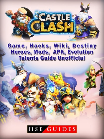 Castle Clash Game, Hacks, Wiki, Destiny, Heroes, Mods, APK, Evolution, Talents, Guide Unofficial ebook by HSE Guides