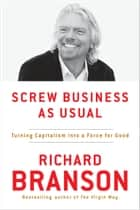 Screw Business As Usual - Turning Capitalism into a Force for Good ebook by Richard Branson