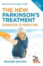 The New Parkinson's Treatment - Exercise is Medicine eBook by Melissa McConaghy