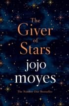 The Giver of Stars - Fall in love with the enchanting Sunday Times bestseller from the author of Me Before You ebook by Jojo Moyes