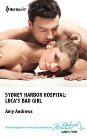 Sydney Harbor Hospital: Luca's Bad Girl ebook by Amy Andrews