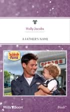 A Father's Name ebook by Holly Jacobs