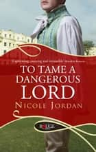 To Tame a Dangerous Lord: A Rouge Regency Romance ebook by Nicole Jordan