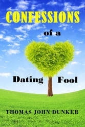 Confessions of a Dating Fool ebook by Thomas John Dunker