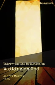 Waiting on God - Thirty-one Day Meditation ebook by Andrew Murray