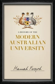 A History of the Modern Australian University ebook by Forsyth, Hannah