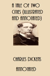 A Tale of Two Cities (Illustrated and Annotated) ebook by Charles Dickens