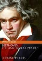 Beethoven - The Universal Composer eBook by Edmund Morris