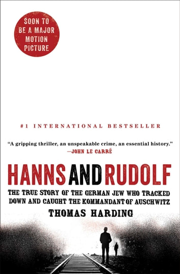 Hanns and Rudolf - The True Story of the German Jew Who Tracked Down and Caught the Kommandant of Auschwitz ebook by Thomas Harding