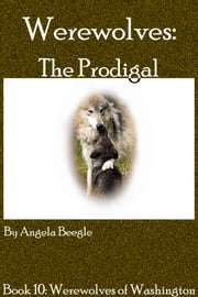 Werewolves: The Prodigal ebook by Angela Beegle