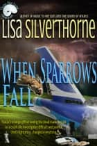When Sparrows Fall ebook by Lisa Silverthorne