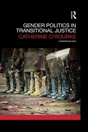 Gender Politics in Transitional Justice ebook by Catherine O'Rourke