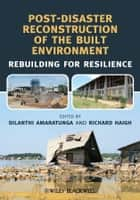 Post-Disaster Reconstruction of the Built Environment - Rebuilding for Resilience ebook by Dilanthi Amaratunga, Richard Haigh