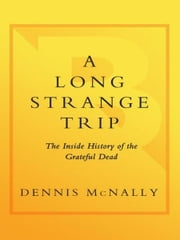 A Long Strange Trip - The Inside History of the Grateful Dead ebook by Dennis McNally