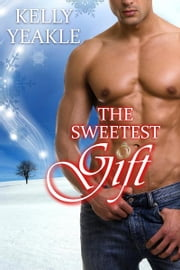 The Sweetest Gift ebook by Kelly Yeakle
