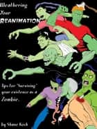 Weathering Your Reanimation-Tips for Surviving your Existence as a Zombie ebook by Shane Koch
