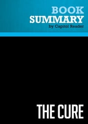 Summary of The Cure: How Capitalism Can Save American Health Care - Dr. David Gratzer ebook by Capitol Reader