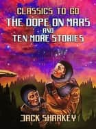 The Dope on Mars and ten more stories ebook by Jack Sharkey