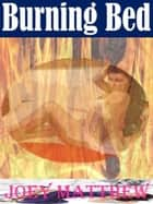 Burning Bed ebook by Joey Matthew