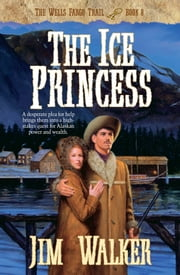 Ice Princess, The (Wells Fargo Trail Book #8) ebook by James Walker