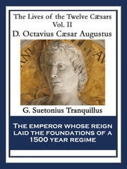 D. Octavius Caesar Augustus - The Lives of the Twelve Cæsars Vol. II ebook by G. Suetonius Tranquillus