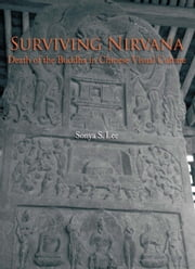 Surviving Nirvana - Death of the Buddha in Chinese Visual Culture ebook by Sonya S. Lee