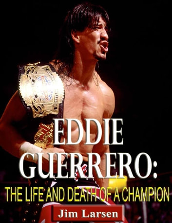 Eddie Guerrero: The Life and Death of a Champion ebook by Jim Larsen
