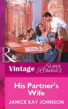 His Partner's Wife (Mills & Boon Vintage Superromance) eBook by Janice Kay Johnson