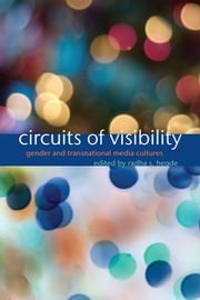 Circuits of Visibility - Gender and Transnational Media Cultures ebook by Radha S. Hegde