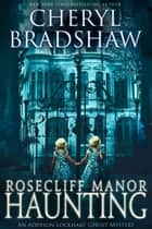 Rosecliff Manor Haunting ebook by Cheryl Bradshaw